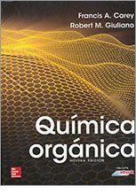 CAREY, Francis A., and GIULIANO, Robert M. Química orgánica [en línea].  9ª ed. México: McGraw-Hill Interamericana, 2014.  7 accesos disponibles.  En eBiblioteca, libros electrónicos de eBrary. ISBN 9781456225872