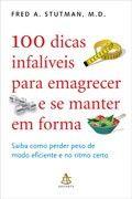 100 dicas infalíveis para emagrecer e se manter em forma - Fred A. Stutman