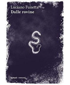 """""""Dalle rovine"""" di Luciano Funetta è il nuovo romanzo ipnotico e allucinatorio edito da Tunué per la collana Romanzi.La collana Tunué Romanzi diretta da Vanni Santoni,derivazione della casa editrice Tunué famosa per i fumetti e le graphic novel,s..."""