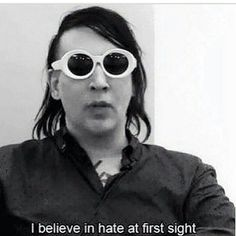 I believe in hate at first sight. Marilyn Manson