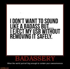 lol, if that's what a badass makes, I was born one