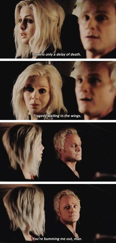 Liv: Love is only a delay of death. Tragedy waiting in the wings. Blaine: You're bumming me out, man. (IZombie)