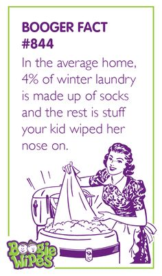 Booger Fact #844 - In the average home, 4% of winter laundry is made up of socks and the rest is stuff your kid wiped her nose on. Boogers | humor | laughs | kids are gross