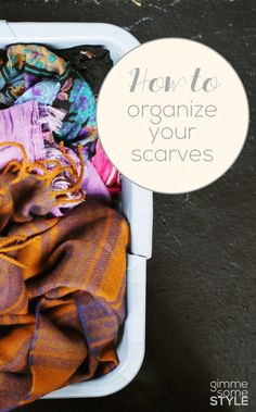 Gimme Some Oven | how to organize your scarves | http://www.gimmesomeoven.com