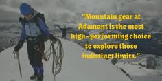 Mountain gear at Adamant is the most high–performing choice to explore those indistinct limits.  #AdamantMountainGear Mountain Climbing Gear, Mountain Gear, Most High, Adventure Activities, Extreme Weather, Gears, Explore, Sports, Blog