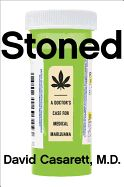 Stoned: A Doctor's Case for Medical Marijuana by David Casarett. Often humorous, occasionally heartbreaking, and full of counterintuitive conclusions, Stoned offers a compassionate and much-needed medical practitioner's perspective on the potential of this misunderstood plant.