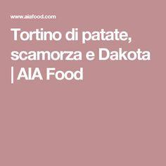 Tortino di patate, scamorza e Dakota   AIA Food