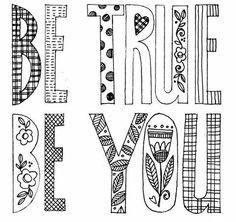 'Be True, Be You' - Susan Black design Quote Coloring Pages, Coloring Books, Colouring, Susan Black, Cat Flowers, Hand Drawn Type, Color Quotes, True Colors, Adult Coloring