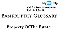 Bankruptcy Glossary: Property Of The Estate http://mybkhelp.com/glossary/property-of-the-estate/ #bankruptcy #bankruptcylawyer #bankruptcyattorney