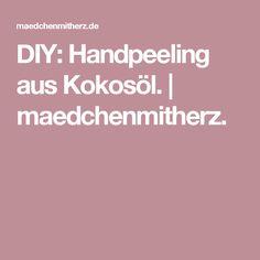 DIY: Handpeeling aus Kokosöl. | maedchenmitherz.