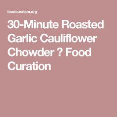 30-Minute Roasted Garlic Cauliflower Chowder ⋆ Food Curation