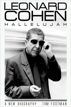 Leonard Cohen: Hallelujah: A New Biography: Tim Footman - Chronicling the highs and lows that have punctuated the life of a musical genius, this in-depth biography reveals new insight into the legendary songs of Leonard Cohen. Covering each stage in his prolific career—his early years as a poet and author in Canada, his relocation to New York City and subsequent impact within the folk and rock scenes, his years spent in a Buddhist monastery,