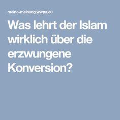 Was lehrt der Islam wirklich über die erzwungene Konversion?