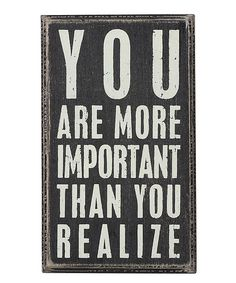 You are more important than you realize! #signs #encouragement #self_confidence