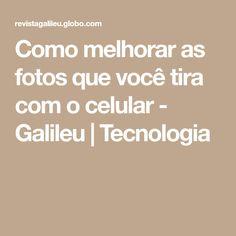 Como melhorar as fotos que você tira com o celular - Galileu | Tecnologia