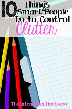 Clutter. We all have it, but do you know how to control it? I have found 10 things that smart people do to control clutter. These are things YOU can do, too