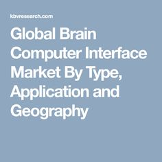 Global Brain Computer Interface Market By Type, Application and Geography
