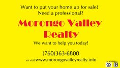 Are you listing your home in Morongo Valley? Our real estate agents are ready 7 days a week to assist you with all of your needs concerning real estate! You can reach us at (760)363-6800 or www.morongovalleyrealty.info!