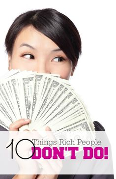 10 Things Rich People Don't Do | http://www.passionforsavings.com/2015/01/10-things-rich-people-dont/