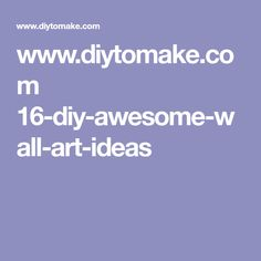 www.diytomake.com 16-diy-awesome-wall-art-ideas