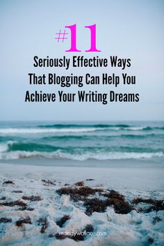 11 seriously effective ways that blogging can help you achieve your writing dreams. Tips for writers and bloggers.