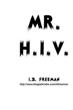 Mr. H.I.V. by I.B. Freeman, http://www.amazon.com/dp/B005OBHUT4/ref=cm_sw_r_pi_dp_SUErrb1X0X2MD