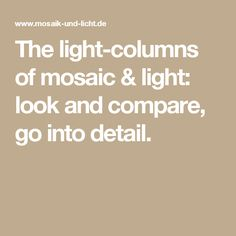 The light-columns of mosaic & light: look and compare, go into detail.