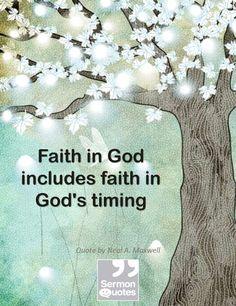 Faith in God includes faith in God's timing. — Neal A. Maxwell