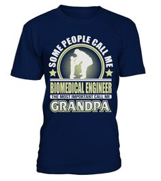 # CALL ME GRANDPA BIOMEDICAL ENGINEER JOB SHIRTS .  CALL ME GRANDPA BIOMEDICAL ENGINEER JOB SHIRTS. IF YOU PROUD YOUR JOB, THIS SHIRT MAKES A GREAT GIFT FOR YOU AND YOUR GRANDPA ON THE SPECIAL DAY.---BIOMEDICAL ENGINEER T-SHIRTS, BIOMEDICAL ENGINEER JOB SHIRTS, BIOMEDICAL ENGINEER JOB T SHIRTS, BIOMEDICAL ENGINEER TEES, BIOMEDICAL ENGINEER HOODIES, BIOMEDICAL ENGINEER LONG SLEEVE, BIOMEDICAL ENGINEER FUNNY SHIRTS, BIOMEDICAL ENGINEER JOB, BIOMEDICAL ENGINEER HUSBAND, BIOMEDICAL ENGINEER…