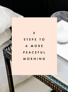 These are hard for me to do since I hardly consider myself a morning person. However I already practice three of the five and I do notice a big difference by taking the time to do so. It starts my day off on the right foot.