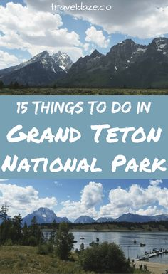 I've spent a lot of time in Grand Teton so I compiled a list of 15 of the best things to do in Grand Teton National Park