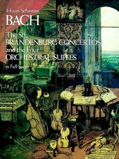 The Six Brandenburg Concertos & the Four Orchestral Suites by J. S. Bach in Full Score
