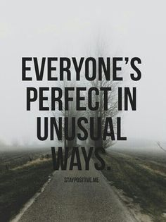 We're all perfect with our unusual ways