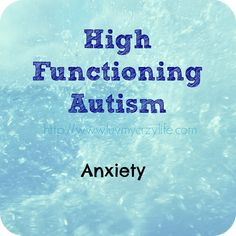 High Functioning Autism part 3 - Anxiety