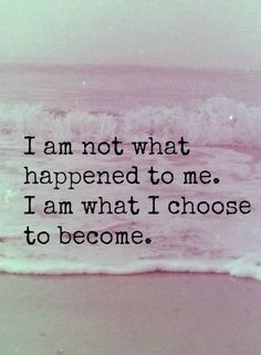 I am not what happened to me. I am what I choose to become. #wisdom #affirmations
