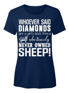 Whoever Said Diamonds Are A Girls Best Friend Obviously Never Owned Sheep! Navy T-Shirt Front
