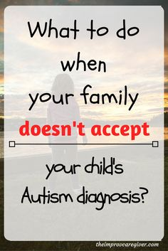An Autism diagnosis is not always easy. You seek the support of family, but what if they don't accept this diagnosis? Read my take, or save this pin for later.  http://theimprovcaregiver.com/family-autism-diagnosis/