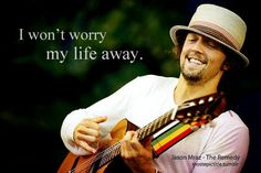 The Remedy - Jason Mraz (this song is 12 years old....sweet jebus!) IIIIIIIIIIiiiiiiIIIII