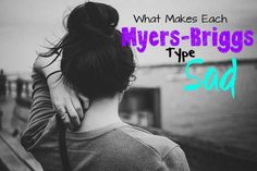 What Makes Each Myers-Briggs Type Sad