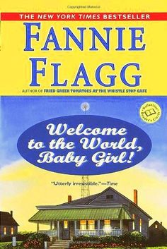 welcome to the world, baby girl! by fannie flagg...Hilarious!