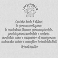 """Avendo vissuto l'esperienza opposta e conoscendone l'influenza nefasta, credo proprio che questa indicata da Bandler sia la strada giusta. SIETE TUTTI FANTASTICI, DOVETE SOLO CREDERCI  ◕ ‿ ◕  """"Quel che faccio è aiutare le persone a sviluppare la convinzione di essere persone splendide, perché quando cominciate a crederlo, cominciate anche a comportarvi di conseguenza: è allora che iniziate a raccogliere fantastici risultati. """" Richard Bandler #richardbandler, #frasimotivazionali…"""