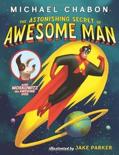 The Astonishing Secret of Awesome Man by Michael Chabon, http://www.amazon.co.uk/dp/0007453388/ref=cm_sw_r_pi_dp_sfMSrb1RJFPH7