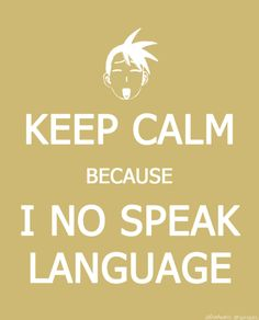 """""""so sorry, I no speak language of this country! okay bye bye now!"""""""