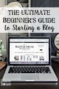 Ultimate Beginner's Guide to Starting a Blog | Bless'er House - 5 steps to get started with tips and tricks for beginner bloggers.