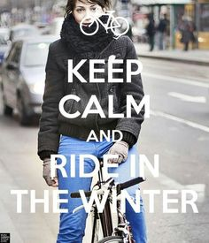 Keep calm and ride in the winter
