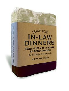 """Soap for In-Law Dinners....haha if only I had this when I was with """"him"""". Thank god I didnt marry you. I feel sorry for you F. Aka victim number 2 can't wait for him to show his true colors to u. Enjoy sweetheart!!!!"""