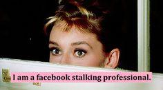 I am a facebook stalking professional. #Greek #Sorority #BreakfastAtTiffanys #AudreyHepburn #Facebook