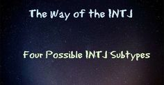 Four Possible INTJ Subtypes   EMBTI (Enneagram and MBTI Correlation)      As you all know, I have the utmost confidence in the MBTI. ...