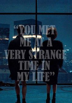 """You met me at a very strange time in my life."" - Fight Club"