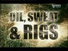oil sweat and rigs -